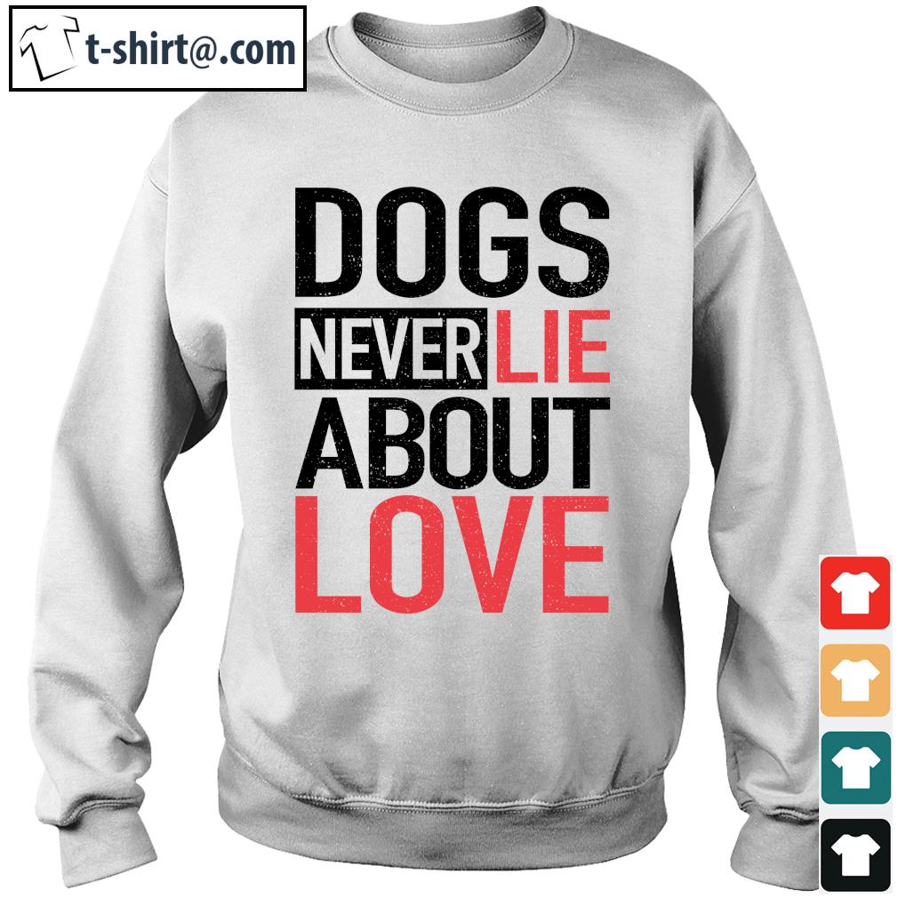 Dog never lie about love s sweater