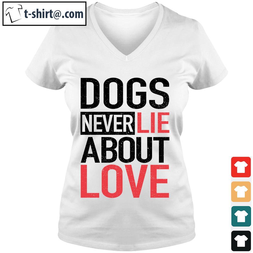 Dog never lie about love s v-neck-t-shirt