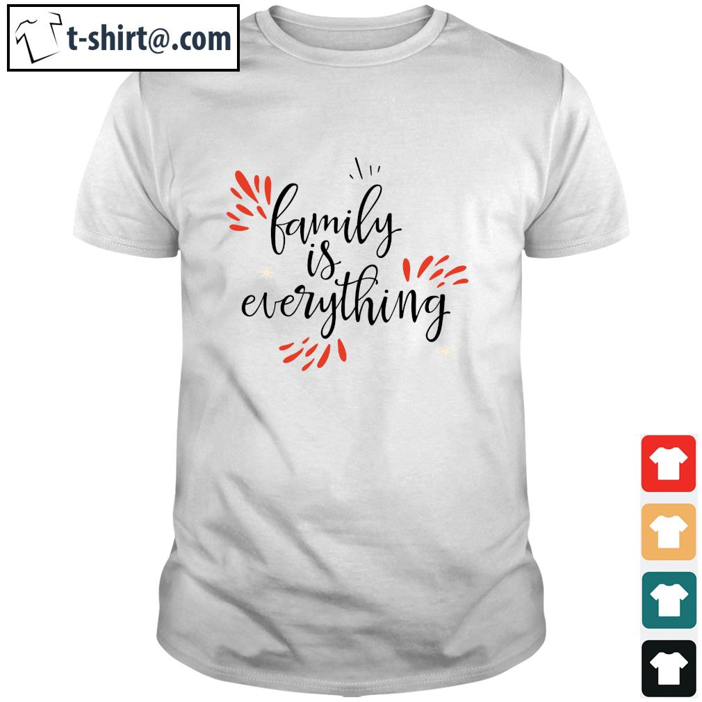 Family is everything shirt
